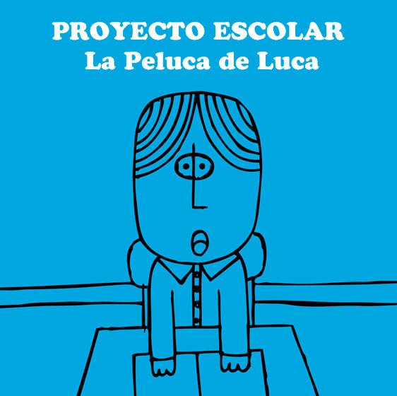 Proyecto escolar. La peluca de Luca